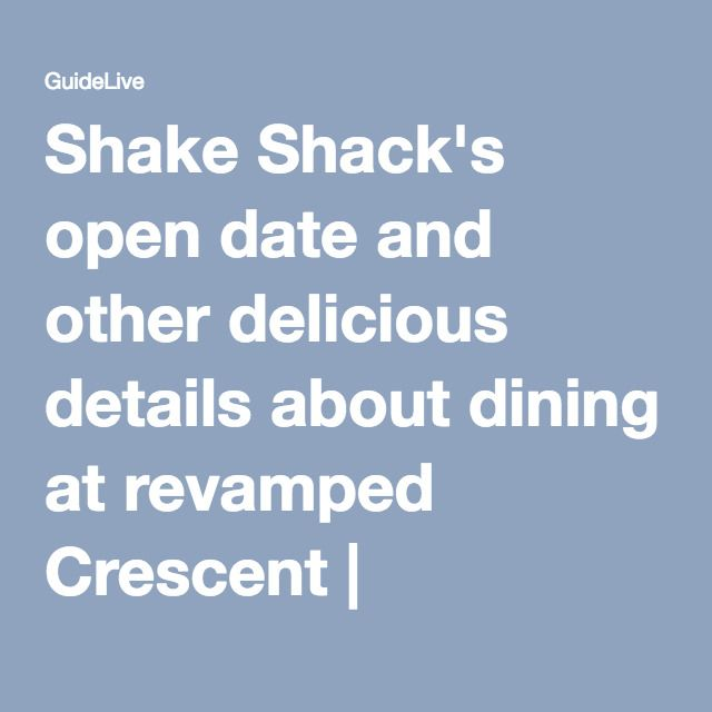 Shake Shack's open date and other delicious details about dining at revamped Crescent | GuideLive