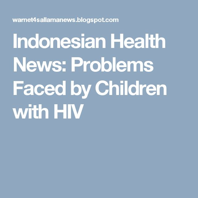 Indonesian Health News: Problems Faced by Children with HIV