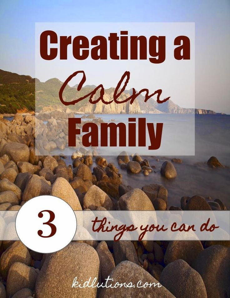 Creating a Calm Family: 3 Things You Can Do
