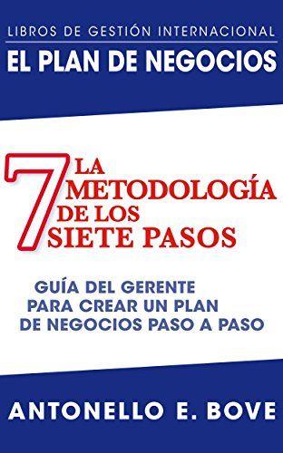 EL PLAN DE NEGOCIO:  LA METODOLOGÍA  DE LOS SIETE PASOS: Guía del gerente para crear un plan de negocios paso a paso (Spanish Edition):   El libro ilustra cómo realizar un plan de negocios siguiendo una metodología estructurada en 7 pasos:<br />1. Resumen ejecutivo<br />2. Descripción de la organización<br />3. Producto o servicio, y proceso<br />4. Análisis del mercado, plan de marketing y ventas <br />5. Posición competitiva, hitos y análisis de riesgos<br />6. Gestión y organización...
