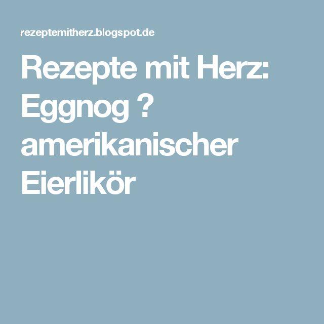 Rezepte mit Herz: Eggnog ♡ amerikanischer Eierlikör
