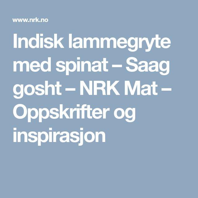 Indisk lammegryte med spinat – Saag gosht – NRK Mat – Oppskrifter og inspirasjon