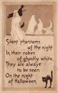 ".""Silent phantoms of the night.. in their robes of ghostly white.... They are always to be seen on, the night of Halloween."""