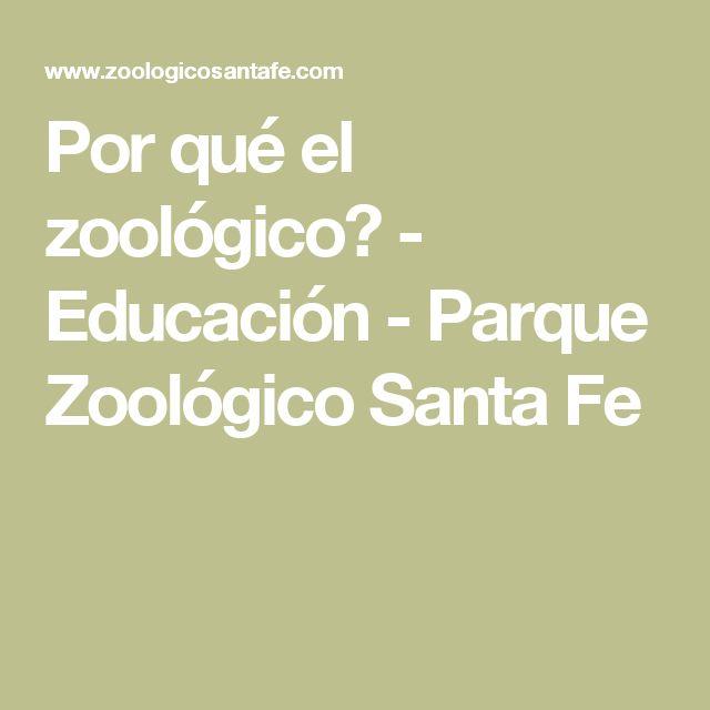 Por qué el zoológico? - Educación - Parque Zoológico Santa Fe