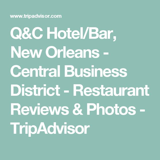 Q&C Hotel/Bar, New Orleans - Central Business District - Restaurant Reviews & Photos - TripAdvisor