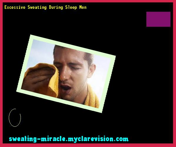 Excessive Sweating During Sleep Men 115019 - Your Body to Stop Excessive Sweating In 48 Hours - Guaranteed!