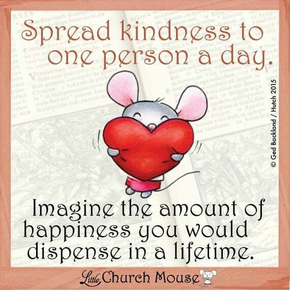 Inspirational Quotes For Kindness Day: Spread Kindness To One Person A Day...Little Church Mouse