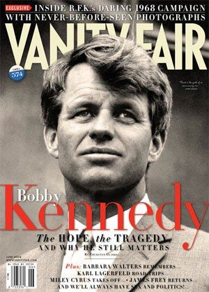 """Vanity Fair, June 2008- """"Bobby Kennedy, The Hope, The Tragedy and Why He Still Matters"""""""