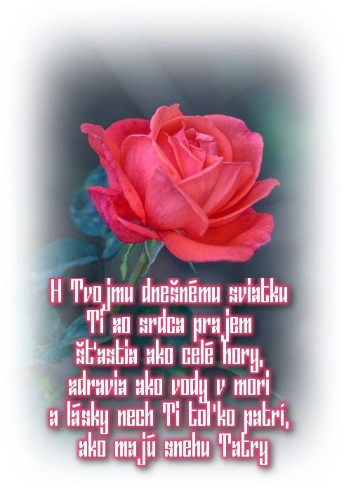 K Tvojmu dnešnému sviatku Ti zo srdca prajem šťastia ako celé hory, zdravia ako vody v mori a lásky nech Ti toľko patrí, ako majú snehu Tatry