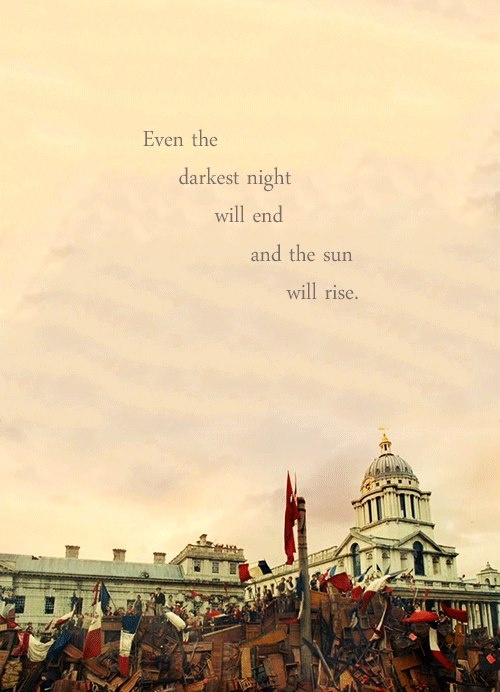 """""""Even the darkest night will end and the sun will rise"""" LOVE"""