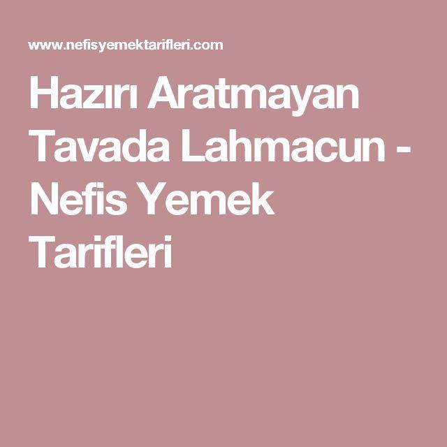Hazırı Aratmayan Tavada Lahmacun - Nefis Yemek Tarifleri