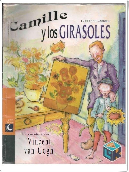 """""""Camille y los girasoles"""" (Un cuento sobre Vincent van Gogh)"""