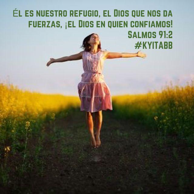 Él es nuestro refugio, el Dios que nos da fuerzas, ¡el Dios en quien confiamos! Salmos 91:2 #KYITABB
