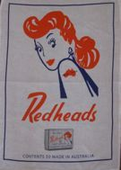 "We love the typography of these 100% linen tea towels featuring Australian advertisements. Give your kitchen a nostalgia hit. Redheads Safety Matches brand was established by Bryant and May in 1909. The Redhead featured is from 1946 and she has had several graphic design ""facelifts"" to move with the times. Size 500 x 700mm. Made in China."
