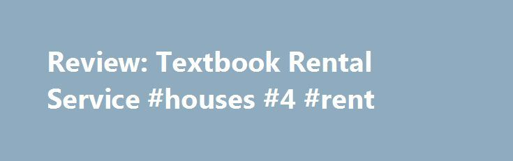 Review: Textbook Rental Service #houses #4 #rent http://rental.remmont.com/review-textbook-rental-service-houses-4-rent/  #textbook rental sites # Review: Chegg.com Textbook Rental Service Does it bother you when you spend hundreds of dollars at the college bookstore on books for the semester? Does it bother you even more to find out that you get pennies back during the buyback period for what you paid so much for? Well if...