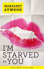 I'm Starved for You by Margaret Atwood. New ebook novella by the master herself. Mucho buzz!