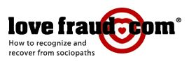 Lovefraud.com – sociopaths, psychopaths, antisocials, con artists, bigamists (GOOD: info why you got hooked)