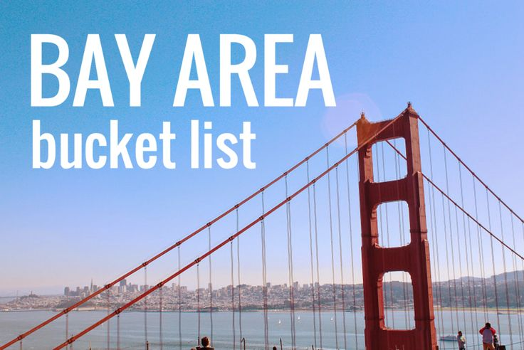 the complete BAY AREA bucket list: all the best things to do in san francisco, oakland, san jose, half moon bay, sausalito, palo alto, etc!