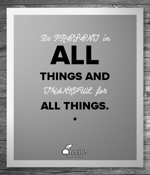 Be PRESENT in all things And THANKFUL for all things. - Quote From Recite.com #RECITE #QUOTE