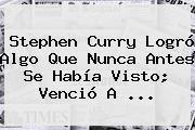 http://tecnoautos.com/wp-content/uploads/imagenes/tendencias/thumbs/stephen-curry-logro-algo-que-nunca-antes-se-habia-visto-vencio-a.jpg Stephen Curry. Stephen Curry logró algo que nunca antes se había visto; venció a ..., Enlaces, Imágenes, Videos y Tweets - http://tecnoautos.com/actualidad/stephen-curry-stephen-curry-logro-algo-que-nunca-antes-se-habia-visto-vencio-a/