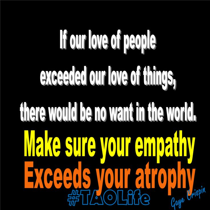#Poster> Make sure your empathy exceeds your atrophy.  #taolife