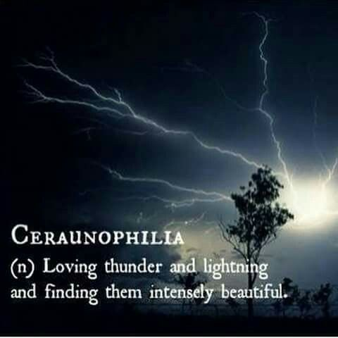 Ceraunophillia (n.) loving thunder and lightning and finding them intensely beautiful                                                                                                                                                      More