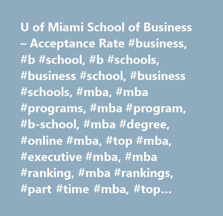 U of Miami School of Business – Acceptance Rate #business, #b #school, #b #schools, #business #school, #business #schools, #mba, #mba #programs, #mba #program, #b-school, #mba #degree, #online #mba, #top #mba, #executive #mba, #mba #ranking, #mba #rankings, #part #time #mba, #top #business #schools, #international #mba, #executive #education, #business #school #rankings, #business #school #ranking, #business #school #mba, #executive #mba #programs, #business #universities, #top #business…