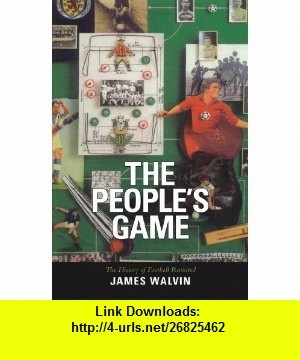 The Peoples Game The History of Football Revisited (Mainstream Sport) (9781840183221) James Walvin , ISBN-10: 1840183225  , ISBN-13: 978-1840183221 ,  , tutorials , pdf , ebook , torrent , downloads , rapidshare , filesonic , hotfile , megaupload , fileserve