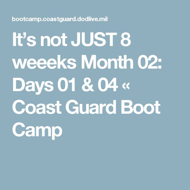 It's not JUST 8 weeeks Month 02: Days 01 & 04 «  Coast Guard Boot Camp