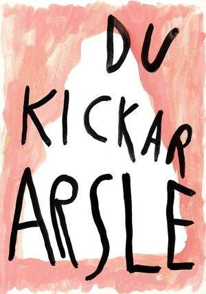 """Du kickar arsle"" by Amanda Arned Senneby, 1300 SEK ($160) http://www.arrivals.se/product/du-kickar-arsle"