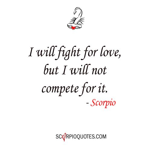 I will fight for love, but I will not compete for it. #scorpio