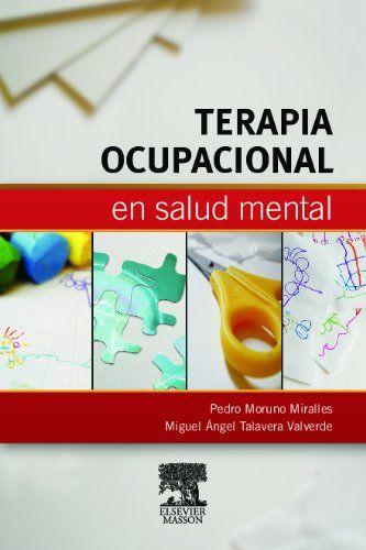 Terapia ocupacional en salud mental / Pedro Moruno Miralles, Miguel Angel Talavera Valverde
