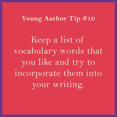 writing tips for young authors Designed for older writers aged 11+, this book will help children learn to craft brilliant stories, create believable characters, write powerful endings and much more packed with practical tips and insider advice from published authors, this guide opens up the secrets of how to write well and guides young writers all the way.