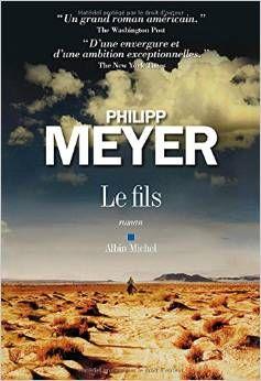 LE FILS, de Philipp Meyer, Ed. Albin Michel - 2014