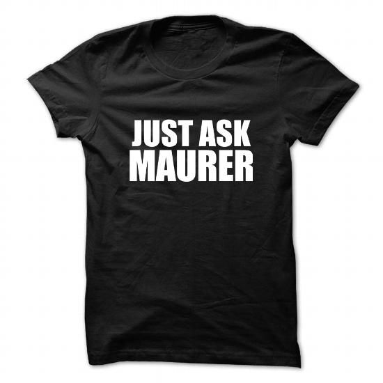 Awesome Tee Just ask MAURER Shirts & Tees