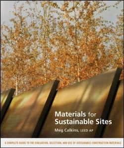 Materials for Sustainable Sites : A Complete Guide to the Evaluation, Selection, and Use of Sustainable Construction Materials / by Meg Calkins.