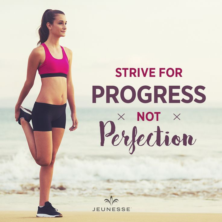 Strive for progress not perfection. -