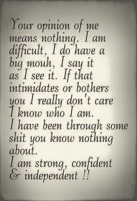 Yes. This is me. You'll not change me. Nor will your opinion bother me!!!