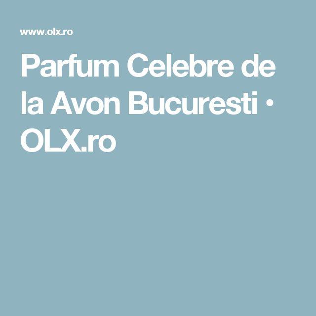 Parfum Celebre de la Avon Bucuresti  • OLX.ro