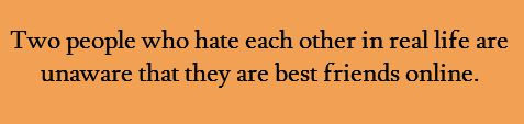 Two people who hate each other in real life are unaware that they are best friends online.