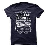 I am a Nuclear Engineer
