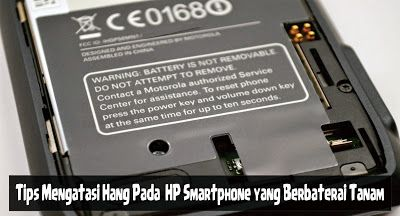 Tips Mengatasi Hang Pada  HP Smartphone yang Berbaterai Tanam