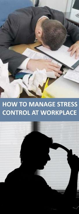 HOW TO MANAGE STRESS CONTROL AT WORKPLACE