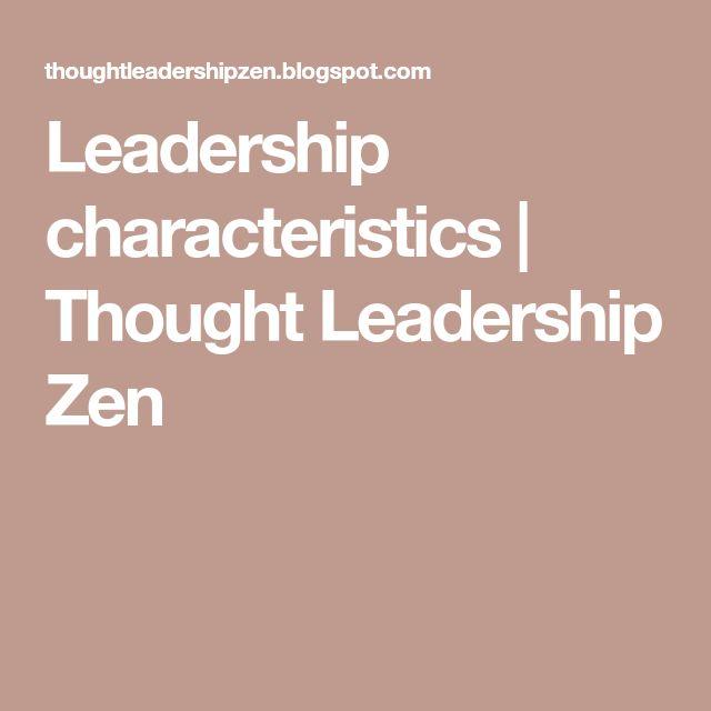 Leadership characteristics | Thought Leadership Zen