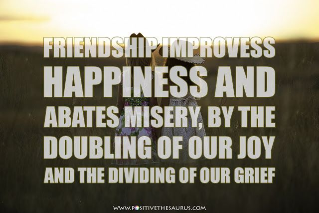 "Happiness quote by Marcus Tullius Cicero ""Friendship improves happiness and abates misery, by the doubling of our joy and the dividing of our grief.""  #PositiveSaurus #QuoteSaurus #HappinessQuote"