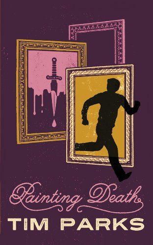 Painting Death by Tim Parks. Fiction