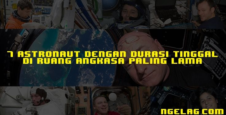 7 Astronaut Dengan Durasi Tinggal Di Ruang Angkasa Paling Lama
