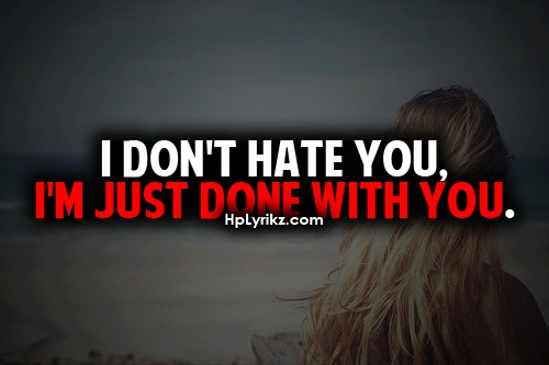 I Don T Hate You Quotes: I Don't Hate You, I'm Just Done With You
