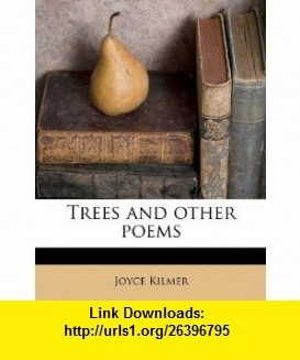 Trees and other poems (9781245511834) Joyce Kilmer , ISBN-10: 1245511831  , ISBN-13: 978-1245511834 ,  , tutorials , pdf , ebook , torrent , downloads , rapidshare , filesonic , hotfile , megaupload , fileserve
