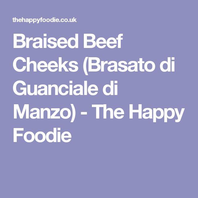 Braised Beef Cheeks (Brasato di Guanciale di Manzo) - The Happy Foodie